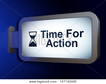 Time concept: Time For Action and Hourglass on advertising billboard background, 3D rendering