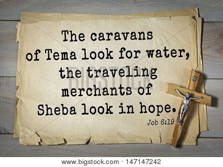 TOP- 100. Bible Verses about Hope.The caravans of Tema look for water, the traveling merchants of Sheba look in hope.