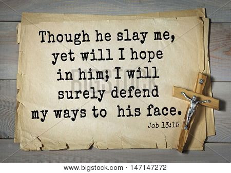 TOP- 100. Bible Verses about Hope.Though he slay me, yet will I hope in him; I will surely defend my ways to his face.
