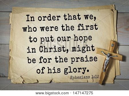 TOP- 100. Bible Verses about Hope.In order that we, who were the first to put our hope in Christ, might be for the praise of his glory.