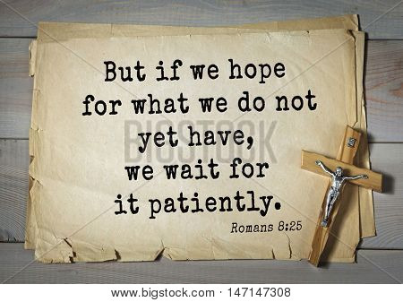 TOP- 100. Bible Verses about Hope.But if we hope for what we do not yet have, we wait for it patiently.