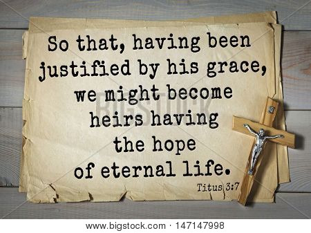 TOP- 100. Bible Verses about Hope.So that, having been justified by his grace, we might become heirs having the hope of eternal life.