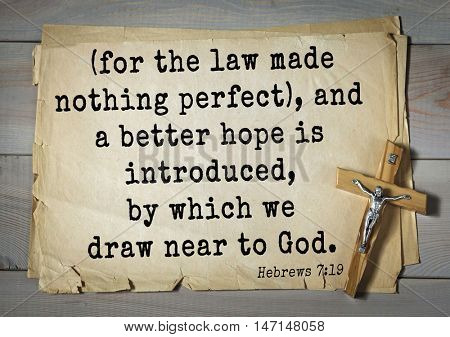 TOP- 100. Bible Verses about Hope.(for the law made nothing perfect), and a better hope is introduced, by which we draw near to God.