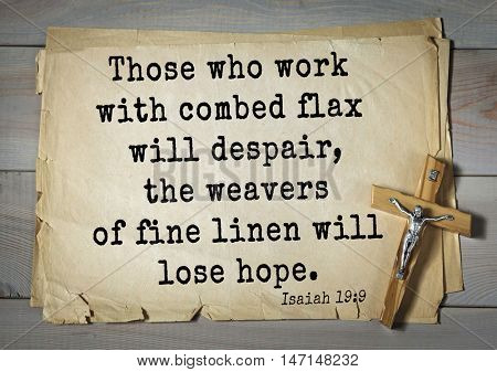 TOP- 100. Bible Verses about Hope.Those who work with combed flax will despair, the weavers of fine linen will lose hope.