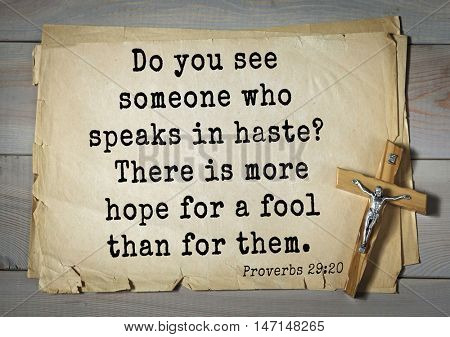 TOP- 100. Bible Verses about Hope.Do you see someone who speaks in haste? There is more hope for a fool than for them.
