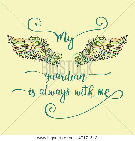 Lettering hand drawn quote with doodle angel wings. Calligraphy inspirational quote. My guardian is always with me.