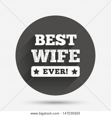 Best wife ever sign icon. Award symbol. Exclamation mark. Circle flat button with shadow. Vector