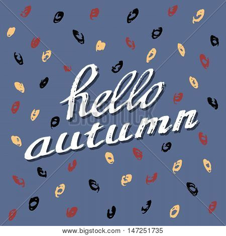 Hello Autumn. Lettering background. Perfect Hand Drawn Art-illustration. Card design. Handwritten letters. Artdesign Poster, banner, postcard with quote, text, phrase for fall. Vector illustration.