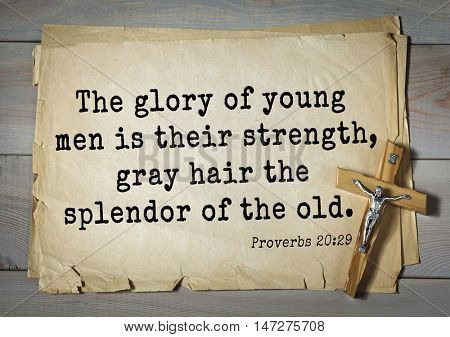 TOP- 150.  Bible Verses about Wisdom. The glory of young men is their strength, gray hair the splendor of the old.