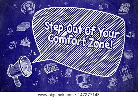 Speech Bubble with Text Step Out Of Your Comfort Zone Hand Drawn. Illustration on Blue Chalkboard. Advertising Concept.