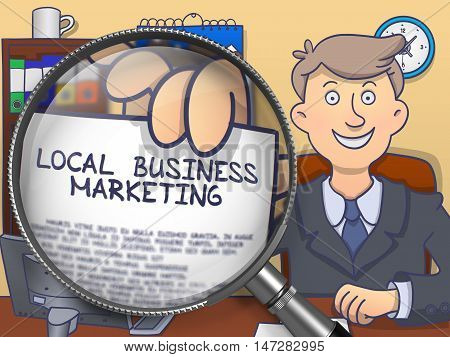 Local Business Marketing through Magnifier. Businessman Showing Paper with Inscription. Closeup View. Colored Doodle Style Illustration.