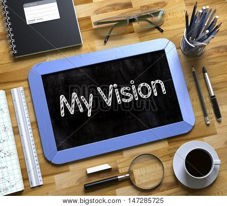 My Vision Concept on Small Chalkboard. Blue Small Chalkboard with Handwritten Business Concept - My Vision - on Office Desk and Other Office Supplies Around. Top View. 3d Rendering.