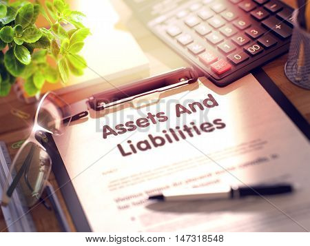 Assets And Liabilities on Clipboard. Composition on Working Table and Office Supplies Around. 3d Rendering. Blurred Illustration.