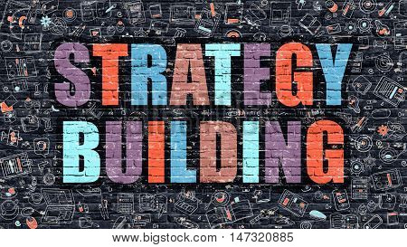 Strategy Building Concept. Modern Illustration. Multicolor Strategy Building Drawn on Dark Brick Wall. Doodle Icons. Doodle Style of  Strategy Building Concept. Strategy Building on Wall.