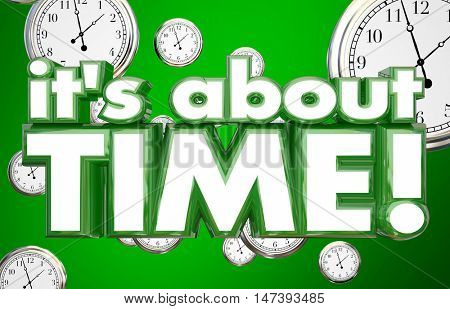 It's About Time Clocks Words Overdue Urgency 3d Illustration