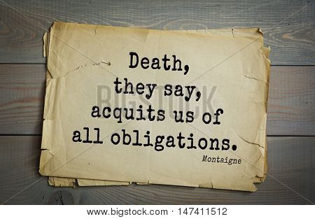 TOP-100. French writer and philosopher Michel de Montaigne quote. Death, they say, acquits us of all obligations.