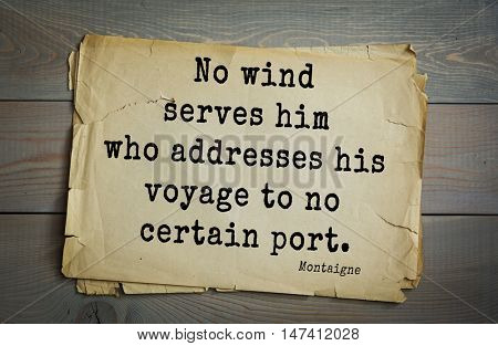 TOP-100. French writer and philosopher Michel de Montaigne quote.No wind serves him who addresses his voyage to no certain port.