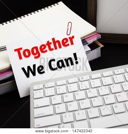 Word text Together we can on white paper card / business concept