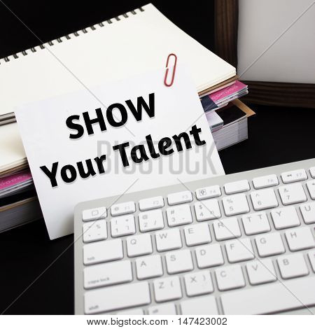 Word text Show your talent on white paper card / business concept