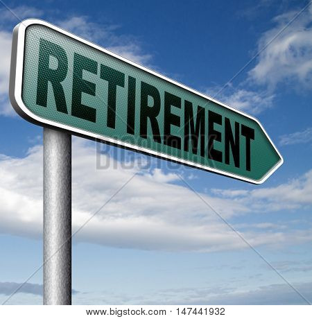 retirement ahead sign retire and pension fund or plan golden years 3D illustration