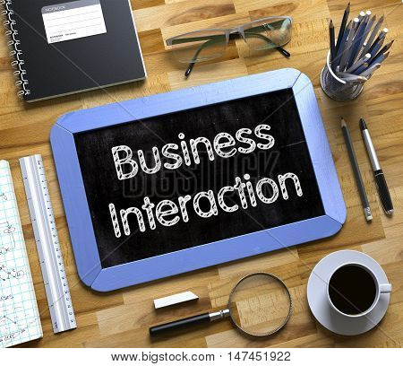 Business Interaction - Blue Small Chalkboard with Hand Drawn Text and Stationery on Office Desk. Top View. Small Chalkboard with Business Interaction Concept. 3d Rendering.