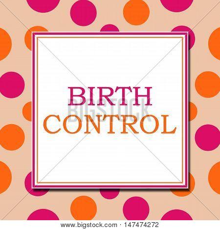 Birth control text written over pink orange background.