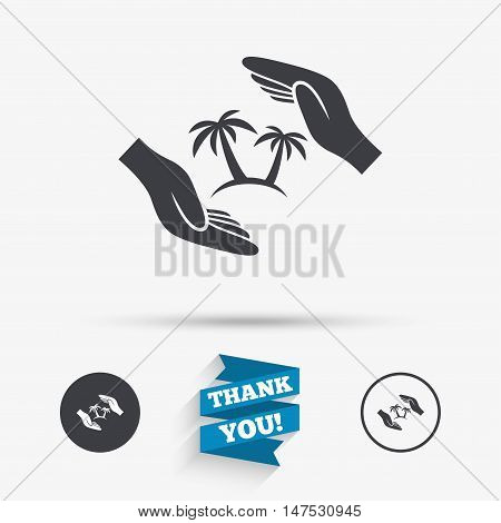 Travel insurance sign icon. Hands protect cover palm tree symbol. Trip vacation insurance. Flat icons. Buttons with icons. Thank you ribbon. Vector