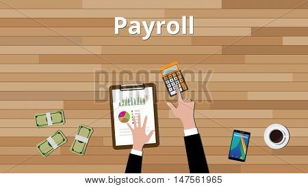 payroll concept with businessman working on some paper document with calculator and paper document with graph and chart and cash money on wood table vector