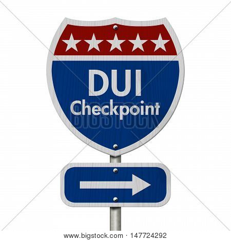 American DUI Checkpoint Highway Road Sign Red White and Blue American Highway Sign with words DUI Checkpoint isolated on white, 3D Illustration