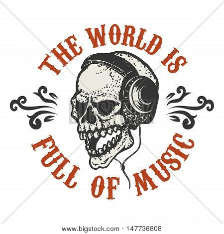 The world is full of music. Hand drawn human skull in headphones. Design element for poster t-shirt. Vector illustration.