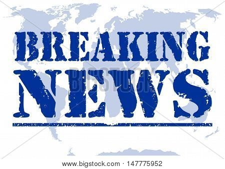 Breaking news. Inscription in grunge style on a background blue map of the world. Vector illustration.