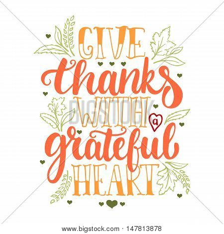 Give thanks with a greatful heart - Thanksgiving day lettering calligraphy phrase. Autumn greeting card isolated on the white background.