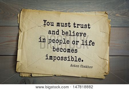 TOP-50. The great Russian writer Anton Chekhov (1860-1904) quote. You must trust and believe in people or life becomes impossible.