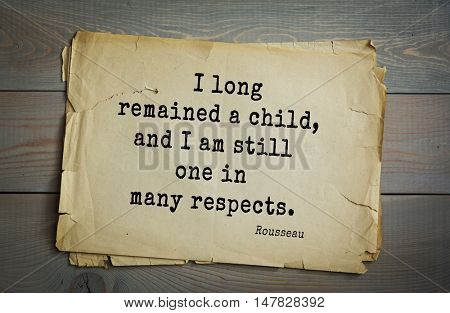 TOP-60. Jean-Jacques Rousseau (French philosopher, writer, thinker of the Enlightenment) quote.I long remained a child, and I am still one in many respects.