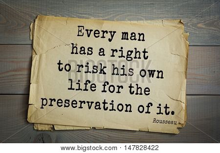 TOP-60. Jean-Jacques Rousseau (French philosopher, writer, thinker of the Enlightenment) quote. Every man has a right to risk his own life for the preservation of it.