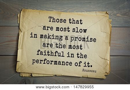 TOP-60. Jean-Jacques Rousseau (French philosopher, writer, thinker of the Enlightenment) quote.Those that are most slow in making a promise are the most faithful in the performance of it.