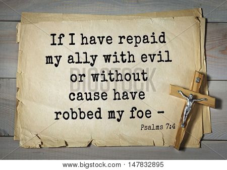 TOP-1000.  Bible verses from Psalms.If I have repaid my ally with evil or without cause have robbed my foe â??