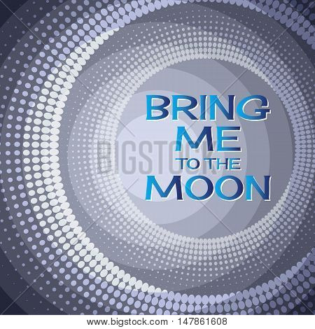 Bring me to the moon.  Lettering  on a  blue  background.