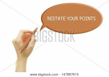 Woman hand writing RESTATE YOUR POINTS on a transparent wipe board.