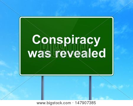Politics concept: Conspiracy Was Revealed on green road highway sign, clear blue sky background, 3D rendering
