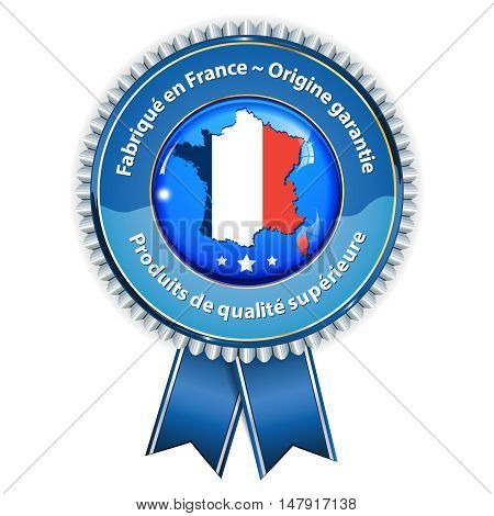 Made in France, French Origin Guaranteed, Product of superior quality (French language: Fabrique en France, Origine Garantie, Produits de qualite superieure) - award ribbon with French flag and map.