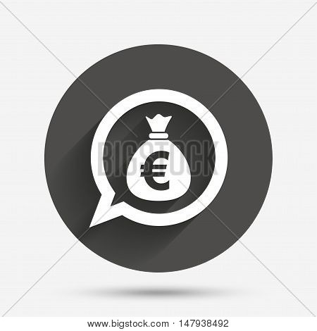 Money bag sign icon. Euro EUR currency speech bubble symbol. Circle flat button with shadow. Vector