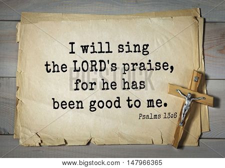 TOP-1000.  Bible verses from Psalms. I will sing the LORD's praise, for he has been good to me.