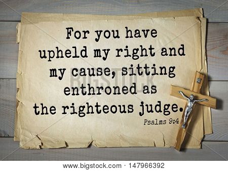 TOP-1000.  Bible verses from Psalms.For you have upheld my right and my cause, sitting enthroned as the righteous judge.