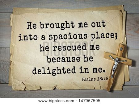 TOP-1000.  Bible verses from Psalms.He brought me out into a spacious place; he rescued me because he delighted in me.