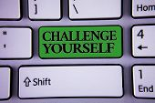 Writing Note Showing  Challenge Yourself. Business Photo Showcasing Overcome Confidence Strong Encou poster