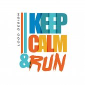 Keep Calm, Run Logo Design, Inspirational And Motivational Slogan For Running Poster, Card, Decorati poster