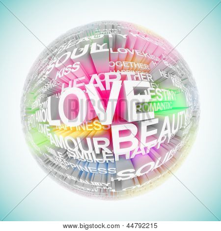 Planet of love. A 3d illustration of a colorful sphere consisting of words of love.