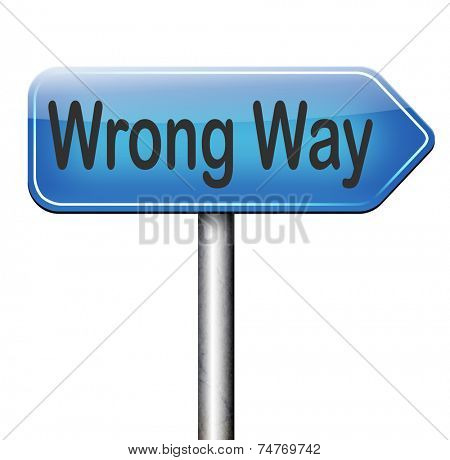 wrong way big mistake turn back bad choice wong direction