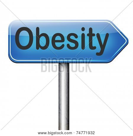 obesity and over weight or obese people suffer eating disorder and can be helped by dieting road sign